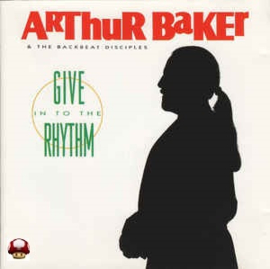 ARTHUR BAKER & the BACKBEST DISCIPLES     * GIVE IN TO THE RHYTHM *