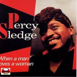 PERCY SLEDGE     *WHEN A MAN LOVES A WOMAN*