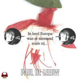 PAUL de LEEUW      * IN HEEL EUROPA WAS ER NIEMAND ZOALS ZIJ... *