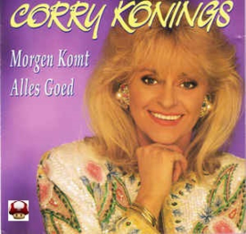 CORRY KONINGS      * MORGEN KOMT ALLES GOED *