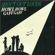 Shout Out Louds          `Howl Howl Gaff Gaff`