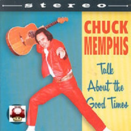 CHUCK MEMPHIS           - Talk About the Good Times -