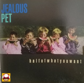 JEALOUS PET   *HALF OF WHAT YOU WANT*