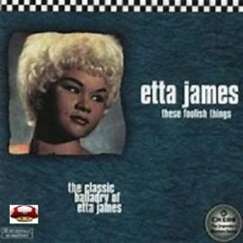 ETTA JAMES   *THESE FOOLISH THINGS*