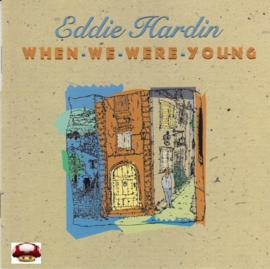 EDDIE HARDIN    *WHEN WE WERE YOUNG*