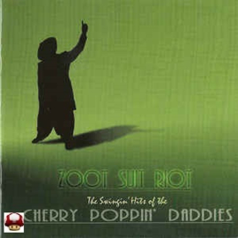 CHERRY POPPIN' DADDIES      - ZOOT SUIT RIOT -