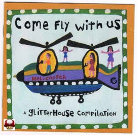 COME FLY WITH US      * a GLITTERHOUSE compilation *