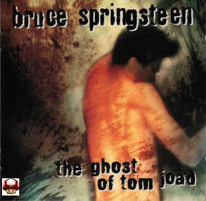 BRUCE SPRINGSTEEN      * the GHOST of TOM JOAD *