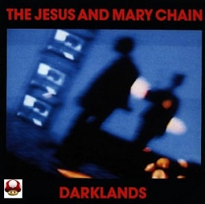 JESUS and MARY CHAIN, the       *DARKLANDS*