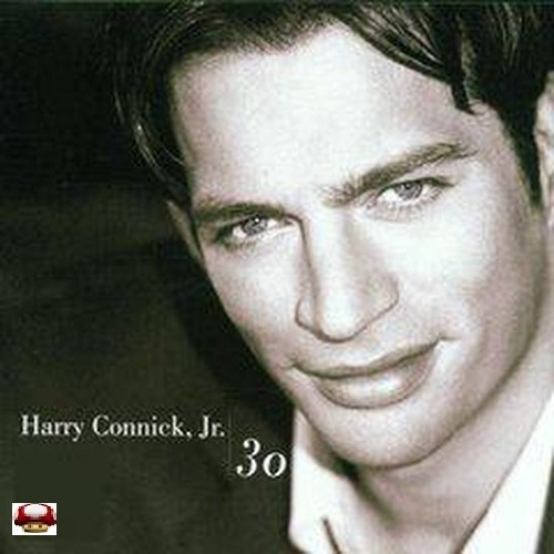 HARRY CONNICK. JR.   *30*   *THIRTY*