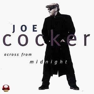 JOE COCKER     *ACROSS FROM MIDNIGHT*