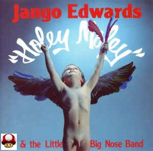 JANGO EDWARDS & the LITTLE BIG NOSE BAND      - HOLEY MOLEY -