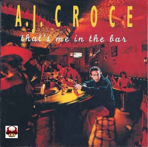 A. J. CROCE      * THAT'S ME IN THE BAR *