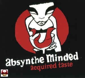 ABSYNTHE MINDED      * ACQUIRED TASTE *