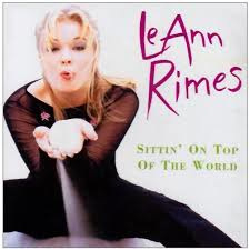 LEANN RIMES   -Sittin' On Top Of The World-