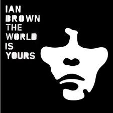 """Ian Brown            """"The World Is Yours"""""""