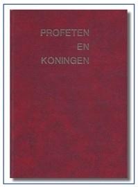 Profeten en Koningen. ( harde kaft ) ( Ook als Ebook verkrijgbaar )