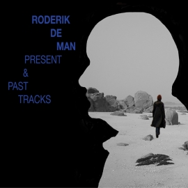 RODERIK DE MAN: Present & Past Tracks (2015)
