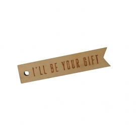 Houten Tag - I'll be your gift