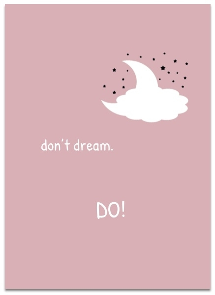Don't dream. DO!