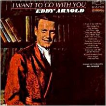 Arnold, Eddy  ‎– I Want To Go With You