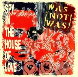 Was (Not Was) - Spy In The House Of Love