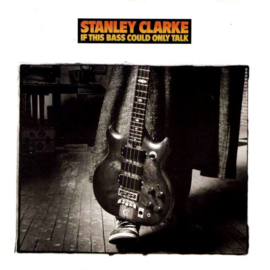 Clarke, Stanley – If This Bass Could Only Talk