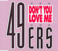 49'ers - Don't You Love Me
