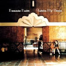 Raitt, Bonnie - Takin My Time