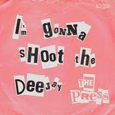 Press, the -  I'm Gonna Shoot The Deejay