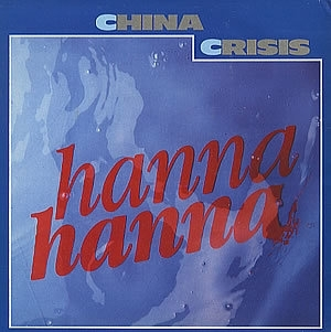 China Crisis - Hanna Hanna