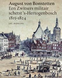 August von Bonstetten, een Zwitsers militair schetst 's-Hertogenbosch 1815-1824