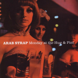 Arab Strap ‎– Monday At The Hug & Pint
