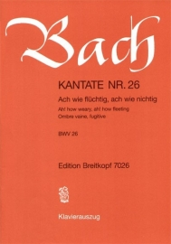 Ach wie flüchtig ach wie nichtig , Kantate 26 BWV26 - Bach | Breitkopf