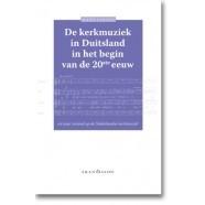 De Kerkmuziek in Duitsland in het begin van de 20ste eeuw en haar invloed op de Nederlandse kerkmuziek