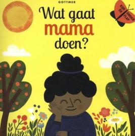 Uitgeverij Gottmer Wat gaat Mama doen? + 1jr