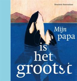 Uitgeverij Gottmer Mijn papa is het Grootst - Henriette Boerendans