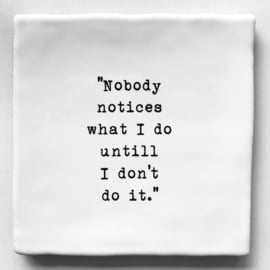 TEGEL 'NOBODY NOTICES WHAT I DO.....IT'