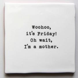 TEGEL ' WOOHOO, IT'S FRIDAY!'