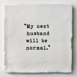 TEGEL 'MY NEXT HUSBAND WILL BE NORMAL'