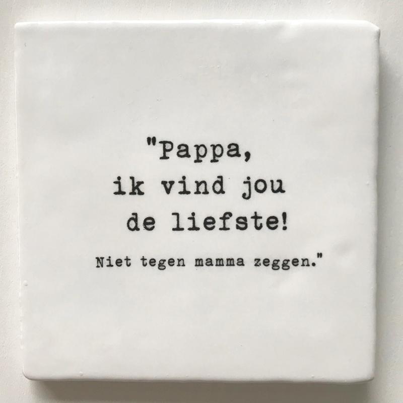 TEGEL 'Pappa, ik vind jou de liefste!'