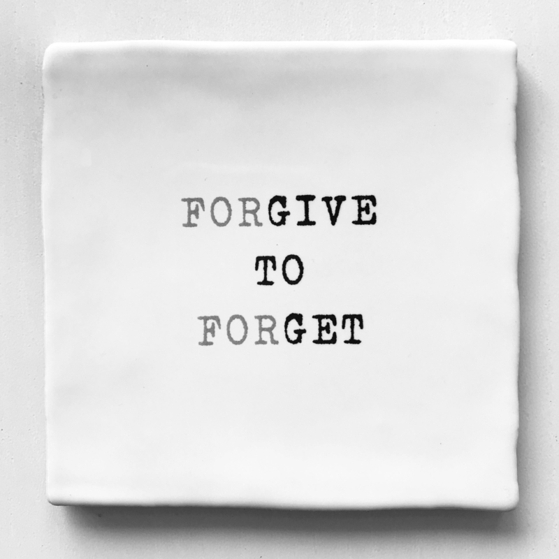 TEGEL 'FORGIVE TO FORGET'