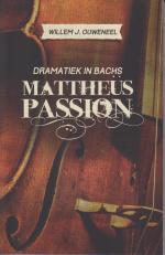 Dramatiek in Bachs Mattheüs Passion - Willem J. Ouweneel