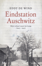 Eindstation Auschwitz, Mijn verhaal vanuit het kamp (1943-1945) Eddy de Wind
