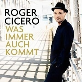 Roger Cicero -  Was immer auch kommt | CD