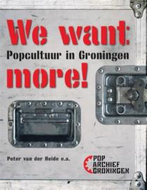 Poparchief Groningen - We want more! Popcultuur in Groningen | BOEK
