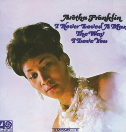 Aretha Franklin - I never loved a man the way I love you | LP