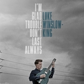 Luke Winslow-King - I'm glad trouble don't last always   CD