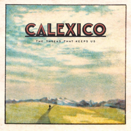 Calexico - Thread that keeps us  | CD