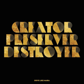Drive like Maria - Creator, preserver, destroyer | CD